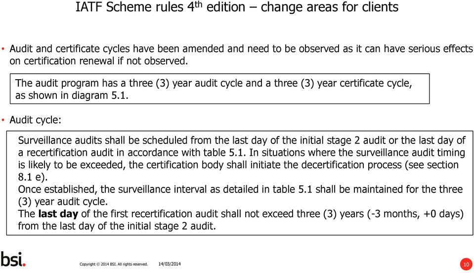 Audit cycle: Surveillance audits shall be scheduled from the last day of the initial stage 2 audit or the last day of a recertification audit in accordance with table 5.1.