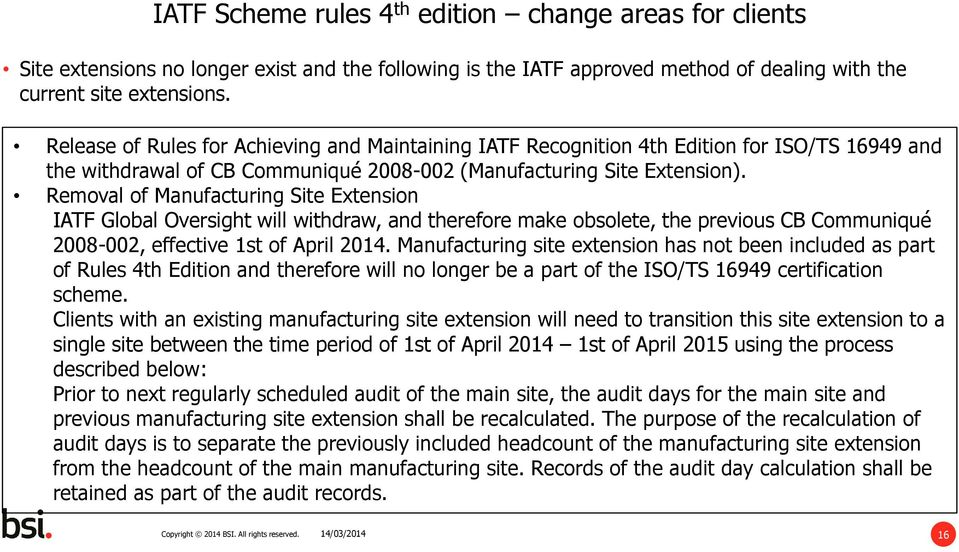 Removal of Manufacturing Site Extension IATF Global Oversight will withdraw, and therefore make obsolete, the previous CB Communiqué 2008-002, effective 1st of April 2014.