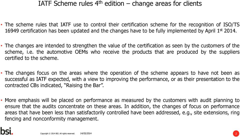 The changes focus on the areas where the operation of the scheme appears to have not been as successful as IATF expected, with a view to improving the performance, or as their presentation to the