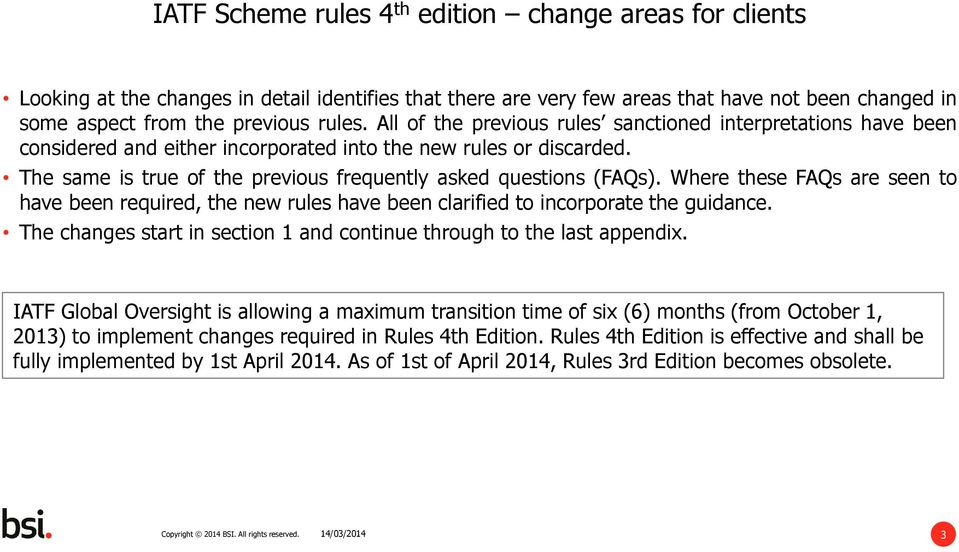 Where these FAQs are seen to have been required, the new rules have been clarified to incorporate the guidance. The changes start in section 1 and continue through to the last appendix.