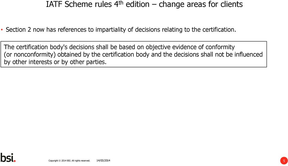 The certification body's decisions shall be based on objective evidence of
