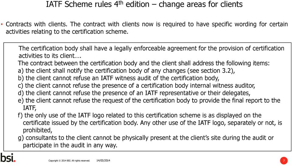 The contract between the certification body and the client shall address the following items: a) the client shall notify the certification body of any changes (see section 3.
