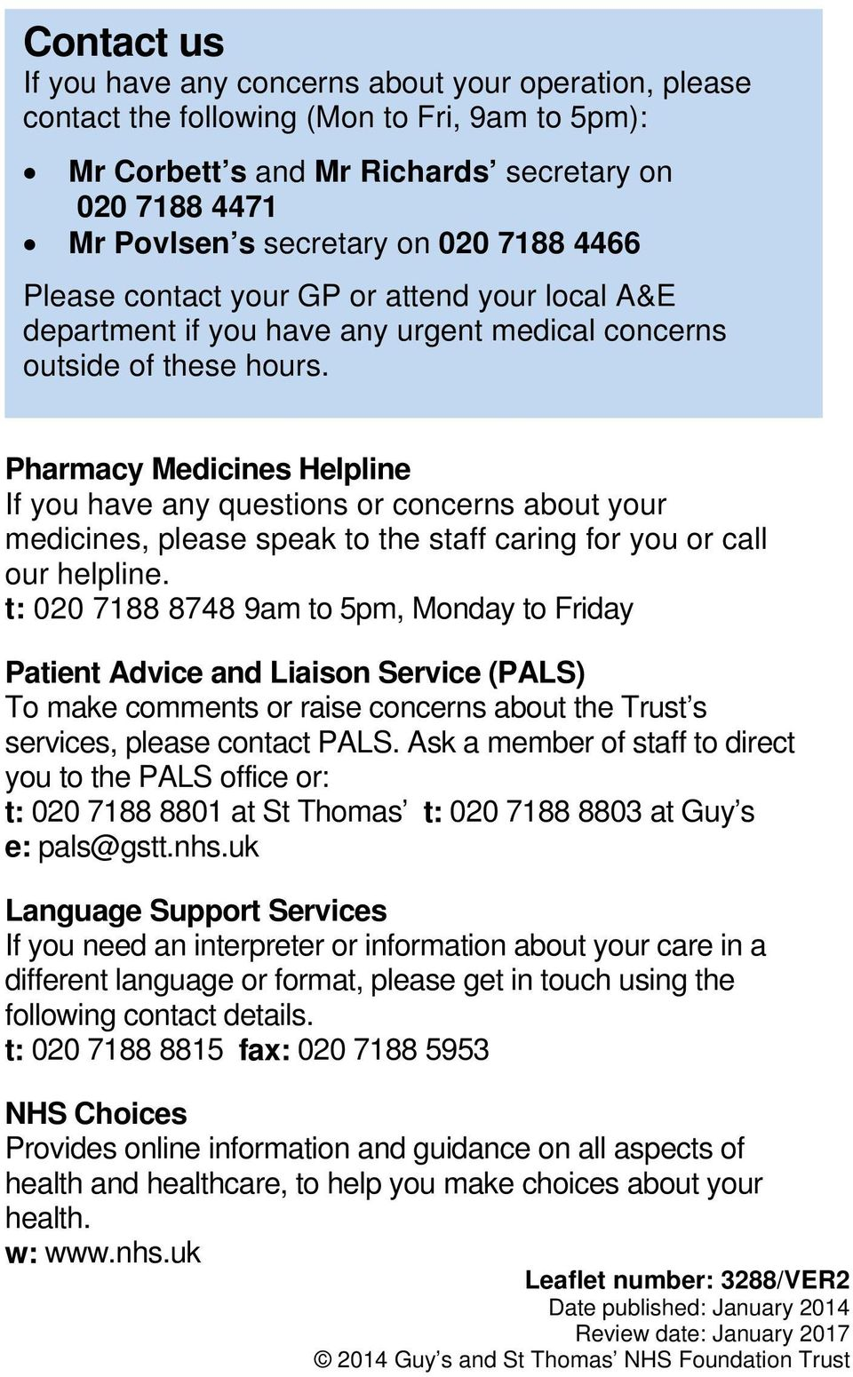 Pharmacy Medicines Helpline If you have any questions or concerns about your medicines, please speak to the staff caring for you or call our helpline.