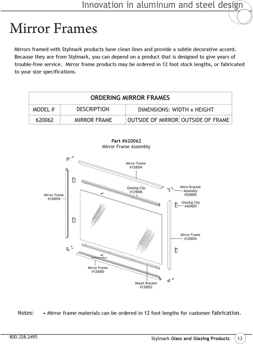 Mirror frame products may be ordered in 12 foot stock lengths, or fabricated to your size specifications.