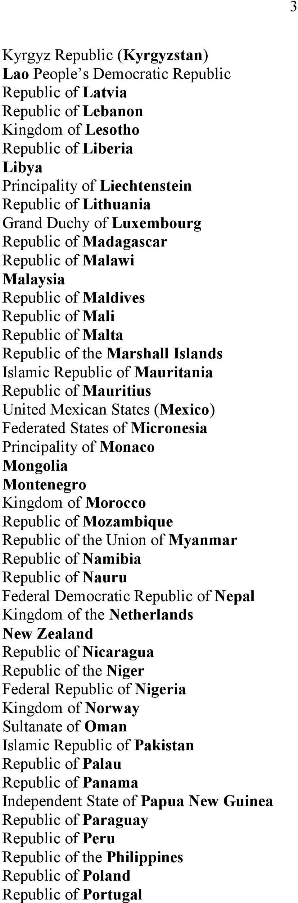 Republic of Mauritius United Mexican States (Mexico) Federated States of Micronesia Principality of Monaco Mongolia Montenegro Kingdom of Morocco Republic of Mozambique Republic of the Union of