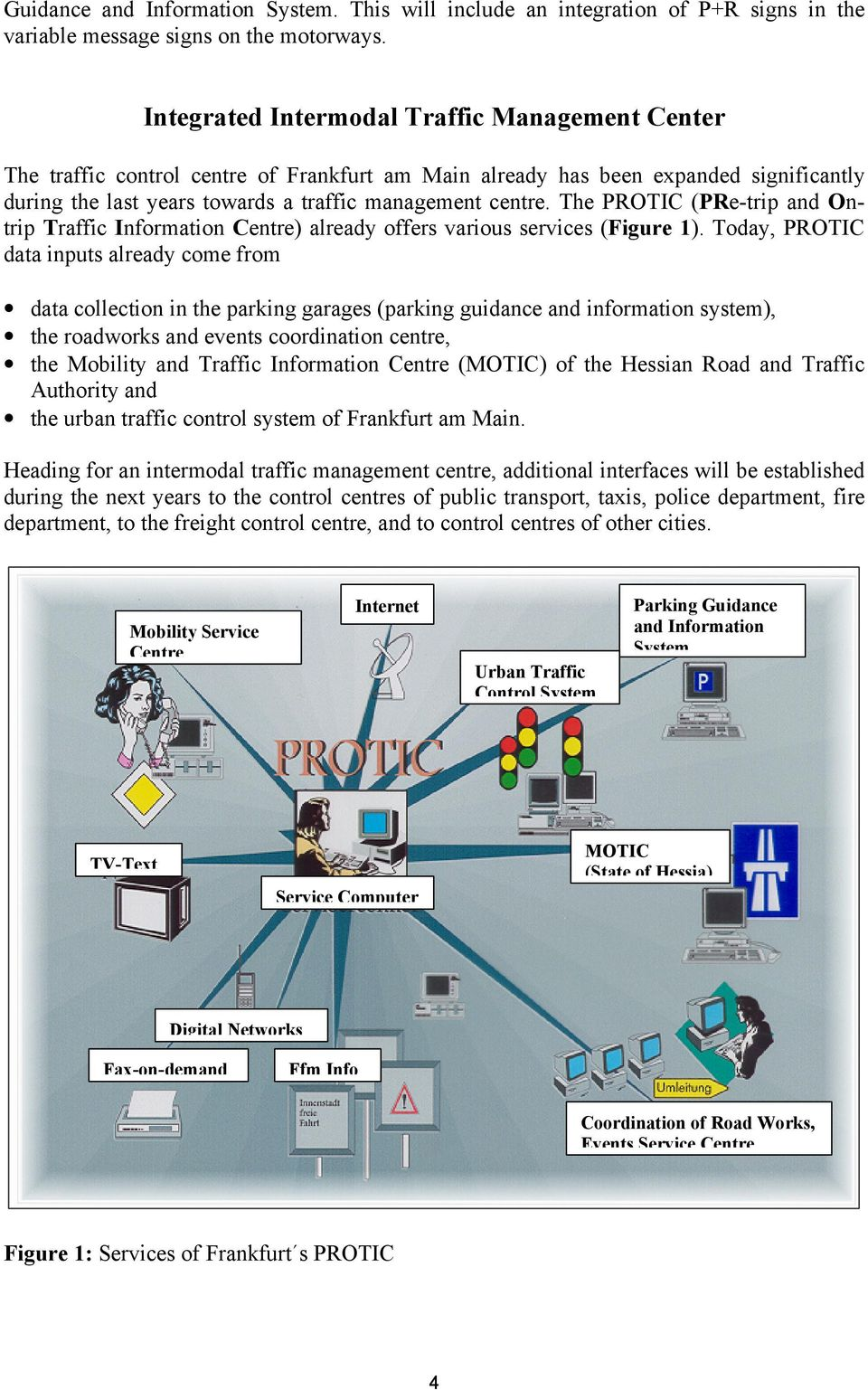 The PROTIC (PRe-trip and Ontrip Traffic Information Centre) already offers various services (Figure 1).