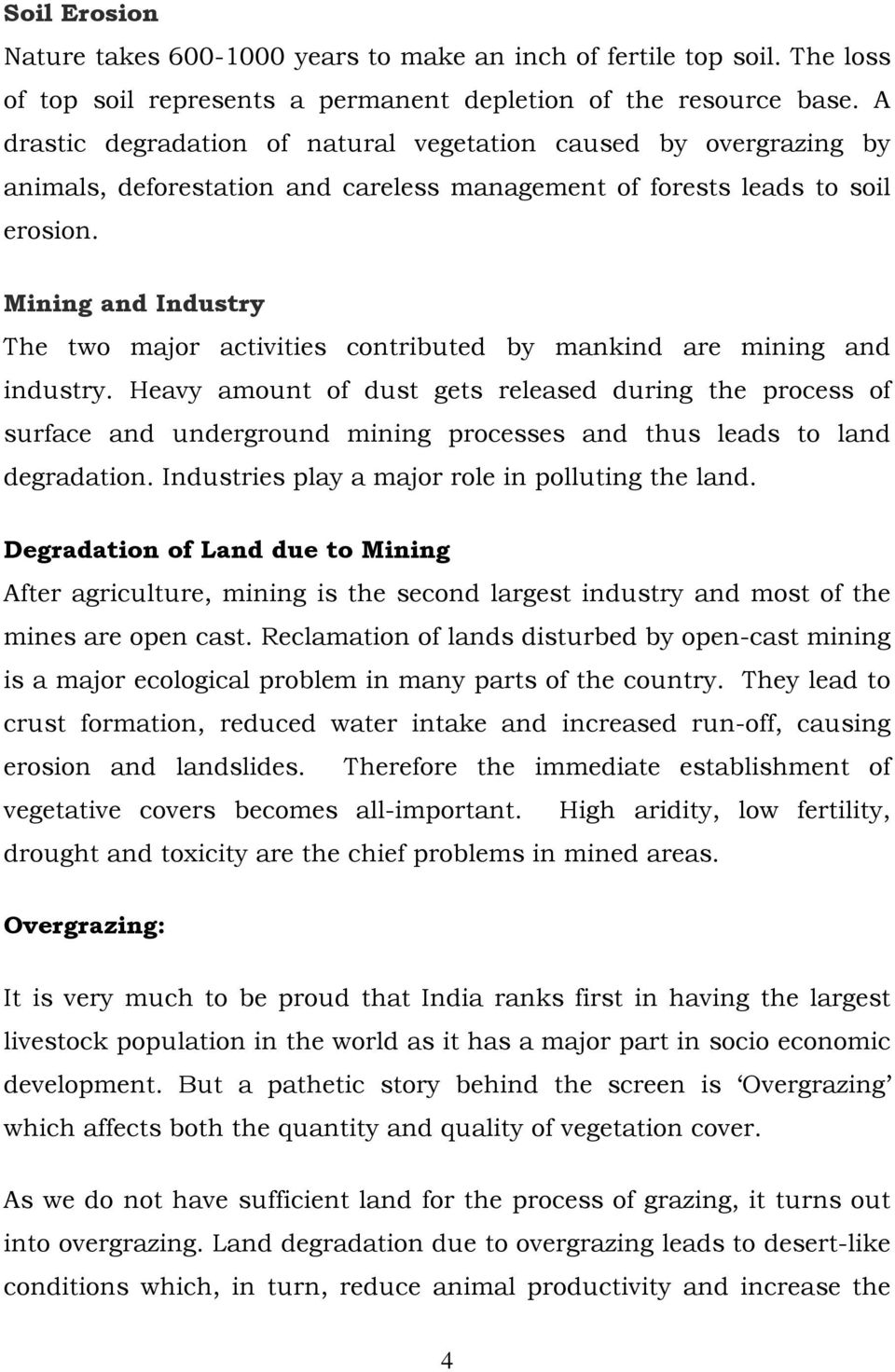 Mining and Industry The two major activities contributed by mankind are mining and industry.