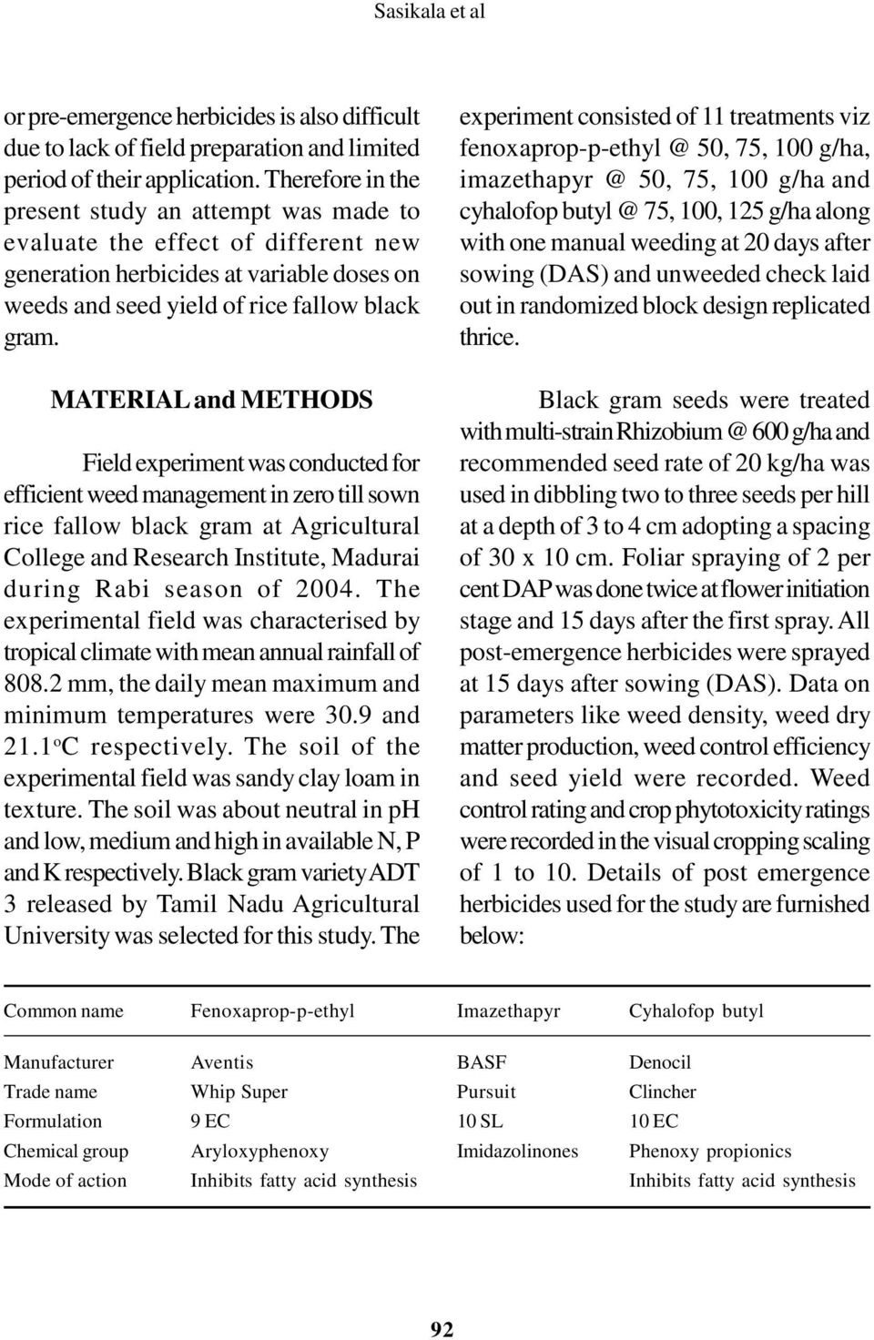 MATERIAL and METHODS Field experiment was conducted for efficient weed management in zero till sown rice fallow black gram at Agricultural College and Research Institute, Madurai during Rabi season