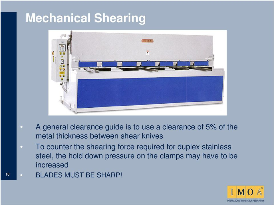 counter the shearing force required for duplex stainless steel, the