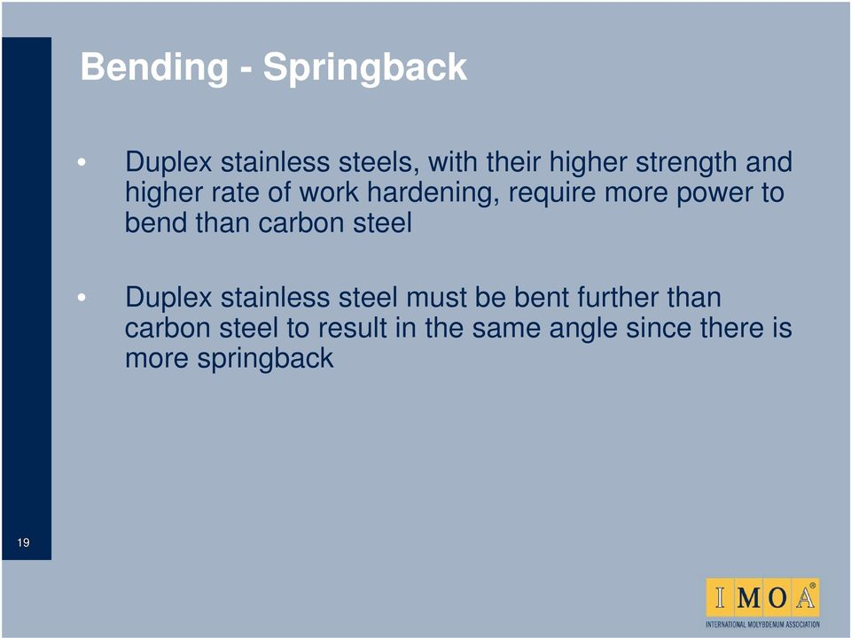bend than carbon steel Duplex stainless steel must be bent further