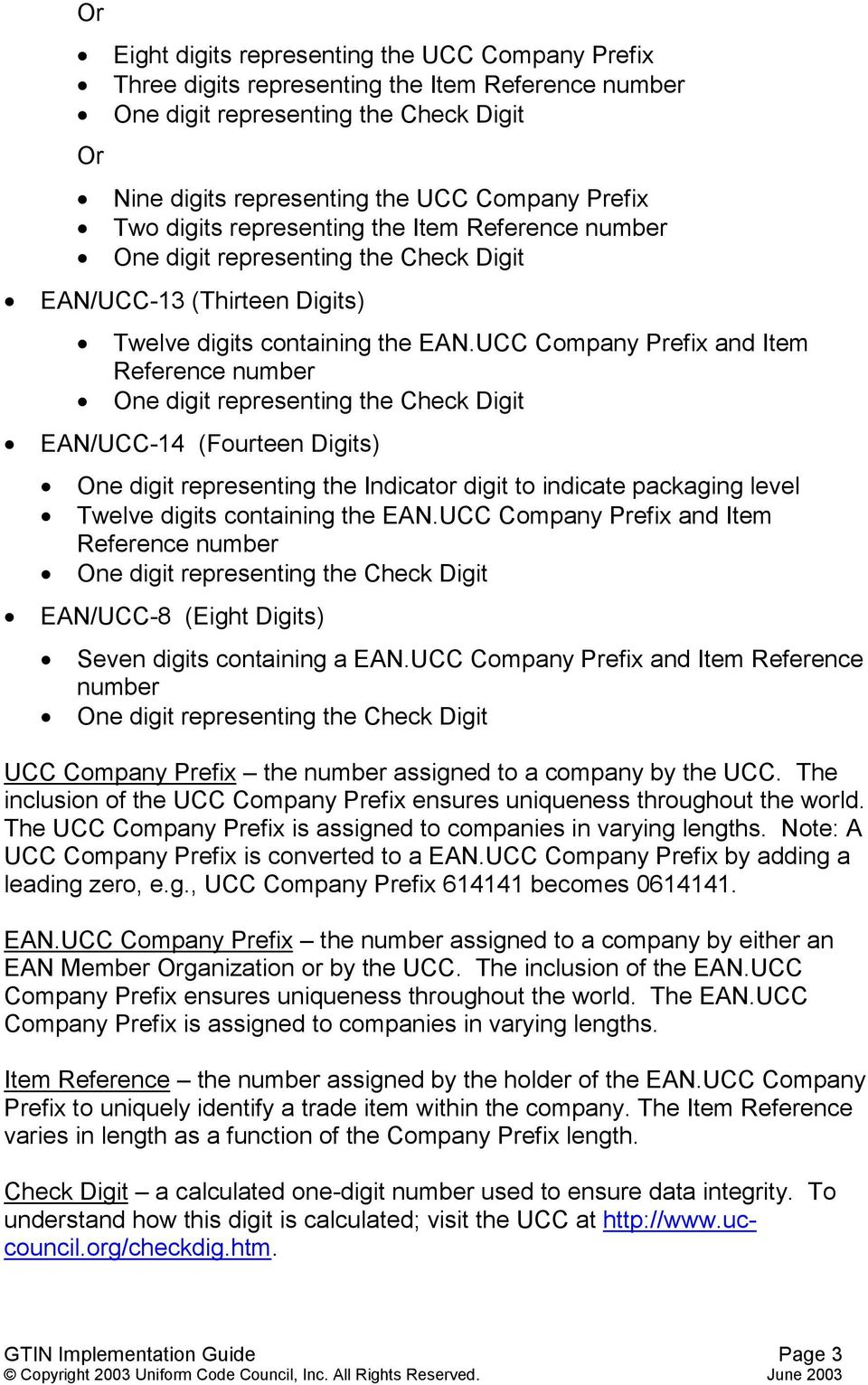 UCC Company Prefix and Item Reference number One digit representing the Check Digit EAN/UCC-14 (Fourteen Digits) One digit representing the Indicator digit to indicate packaging level Twelve digits
