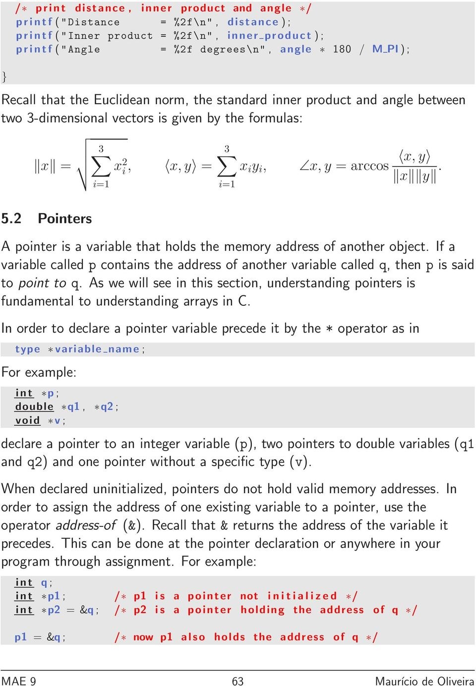 2 Pointers A pointer is a variable that holds the memory address of another object. If a variable called p contains the address of another variable called q, then p is said to point to q.
