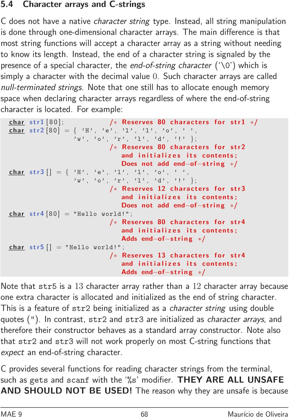 Instead, the end of a character string is signaled by the presence of a special character, the end-of-string character ( \0 ) which is simply a character with the decimal value 0.