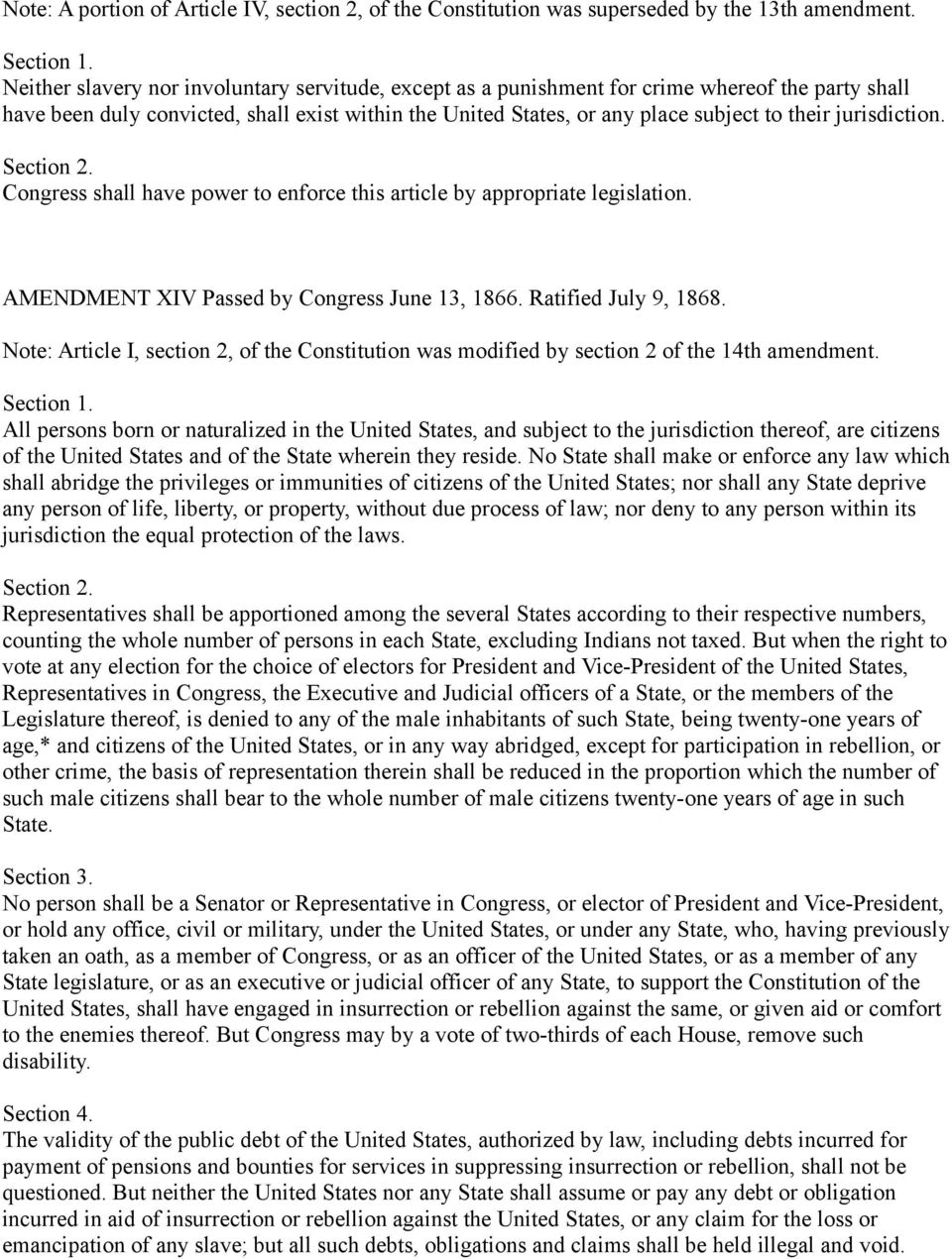 jurisdiction. Congress shall have power to enforce this article by appropriate legislation. AMENDMENT XIV Passed by Congress June 13, 1866. Ratified July 9, 1868.