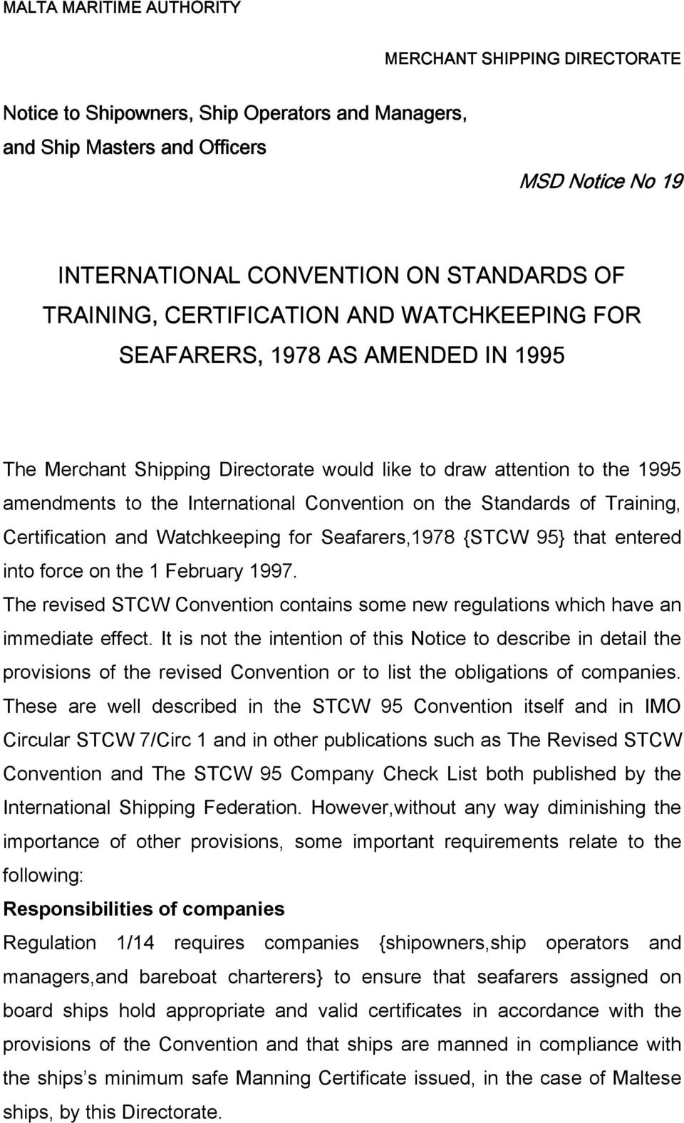 on the Standards of Training, Certification and Watchkeeping for Seafarers,1978 {STCW 95} that entered into force on the 1 February 1997.