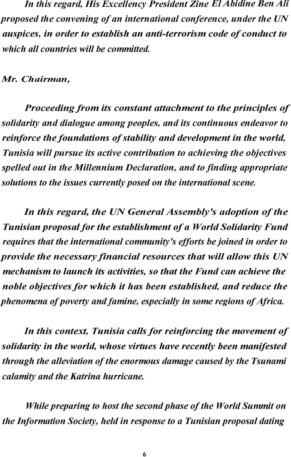 Proceeding from its constant attachment to the principles of solidarity and dialogue among peoples, and its continuous endeavor to reinforce the foundations of stability and development in the world,