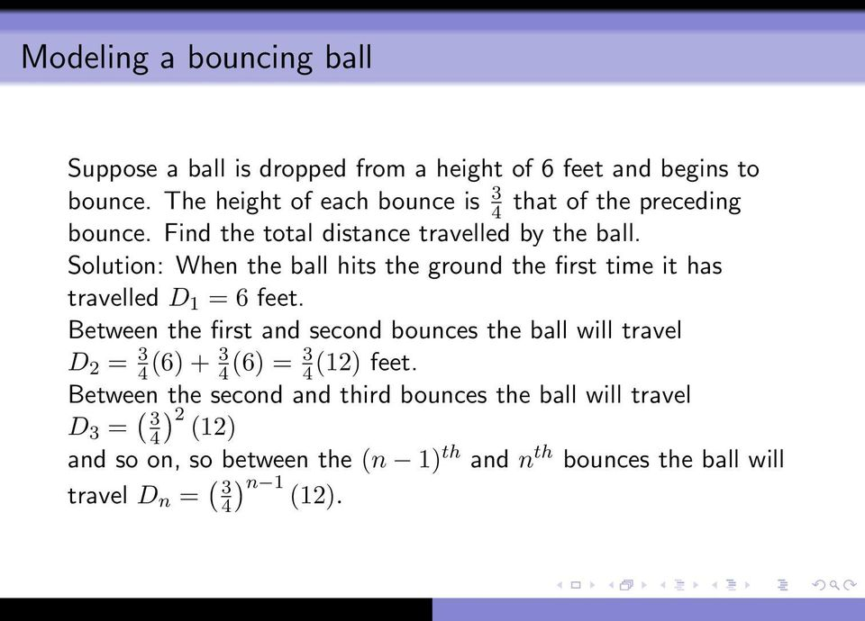 Solution: When the ball hits the ground the first time it has travelled D 1 = 6 feet.