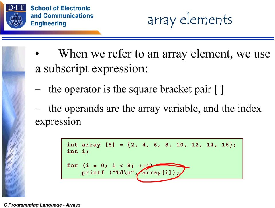 the array variable, and the index expression int array [8] = {2, 4, 6,