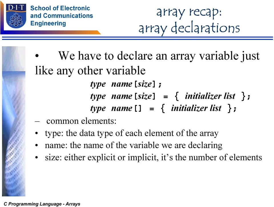 initializer list }; common elements: type: the data type of each element of the array name: