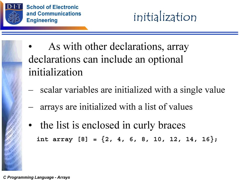 with a single value arrays are initialized with a list of values the