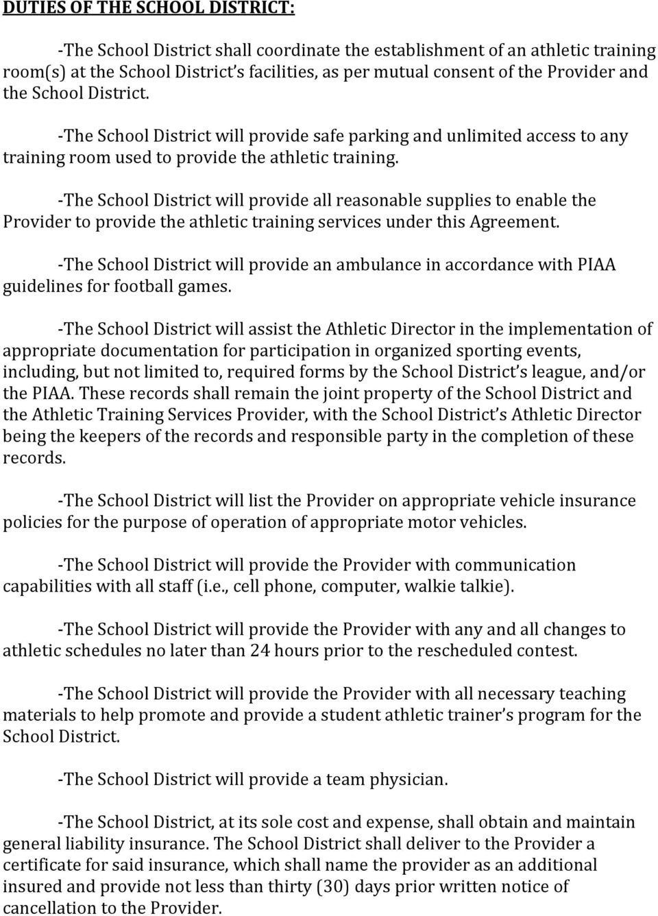 -The School District will provide all reasonable supplies to enable the Provider to provide the athletic training services under this Agreement.
