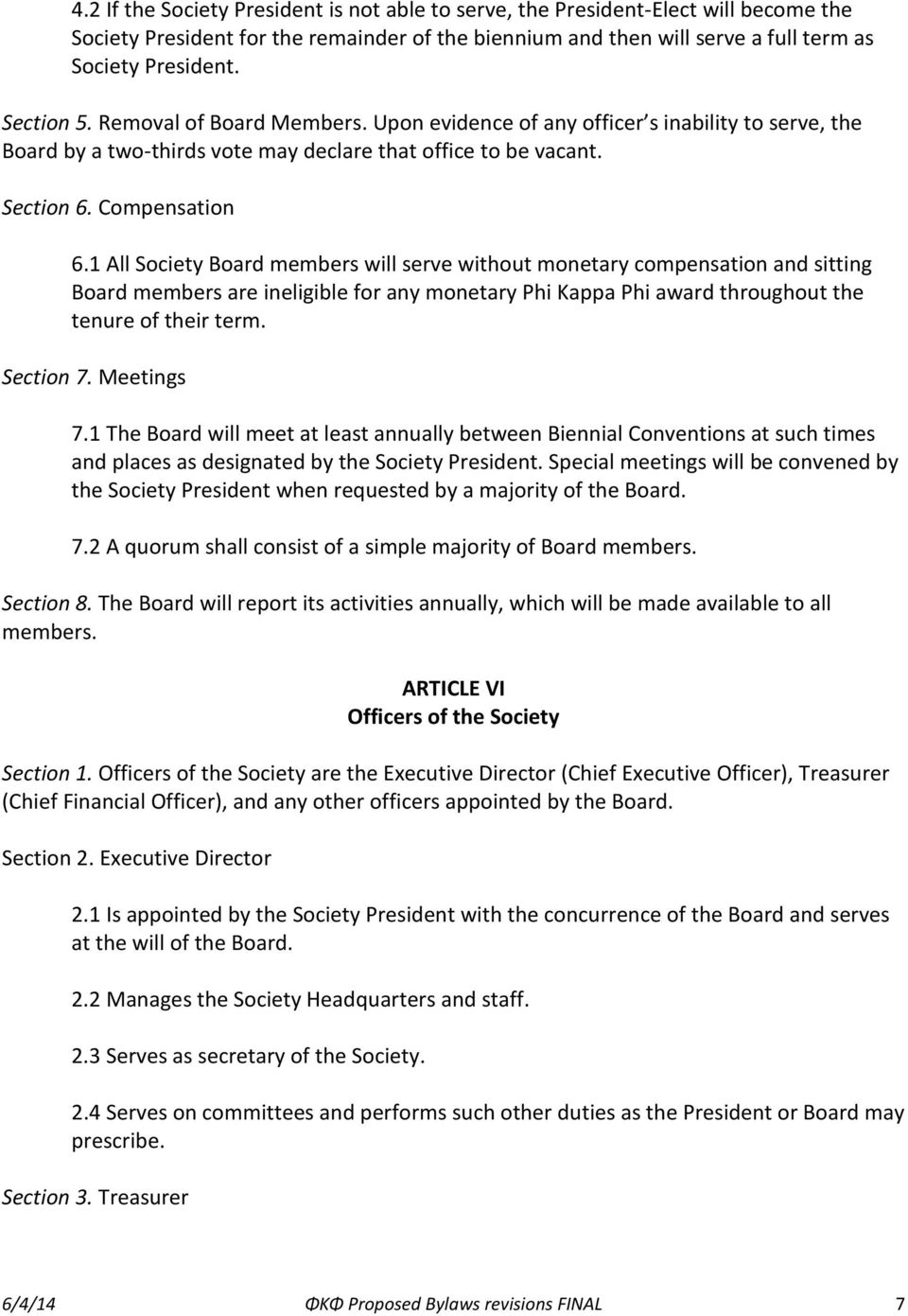 1 All Society Board members will serve without monetary compensation and sitting Board members are ineligible for any monetary Phi Kappa Phi award throughout the tenure of their term. Section 7.