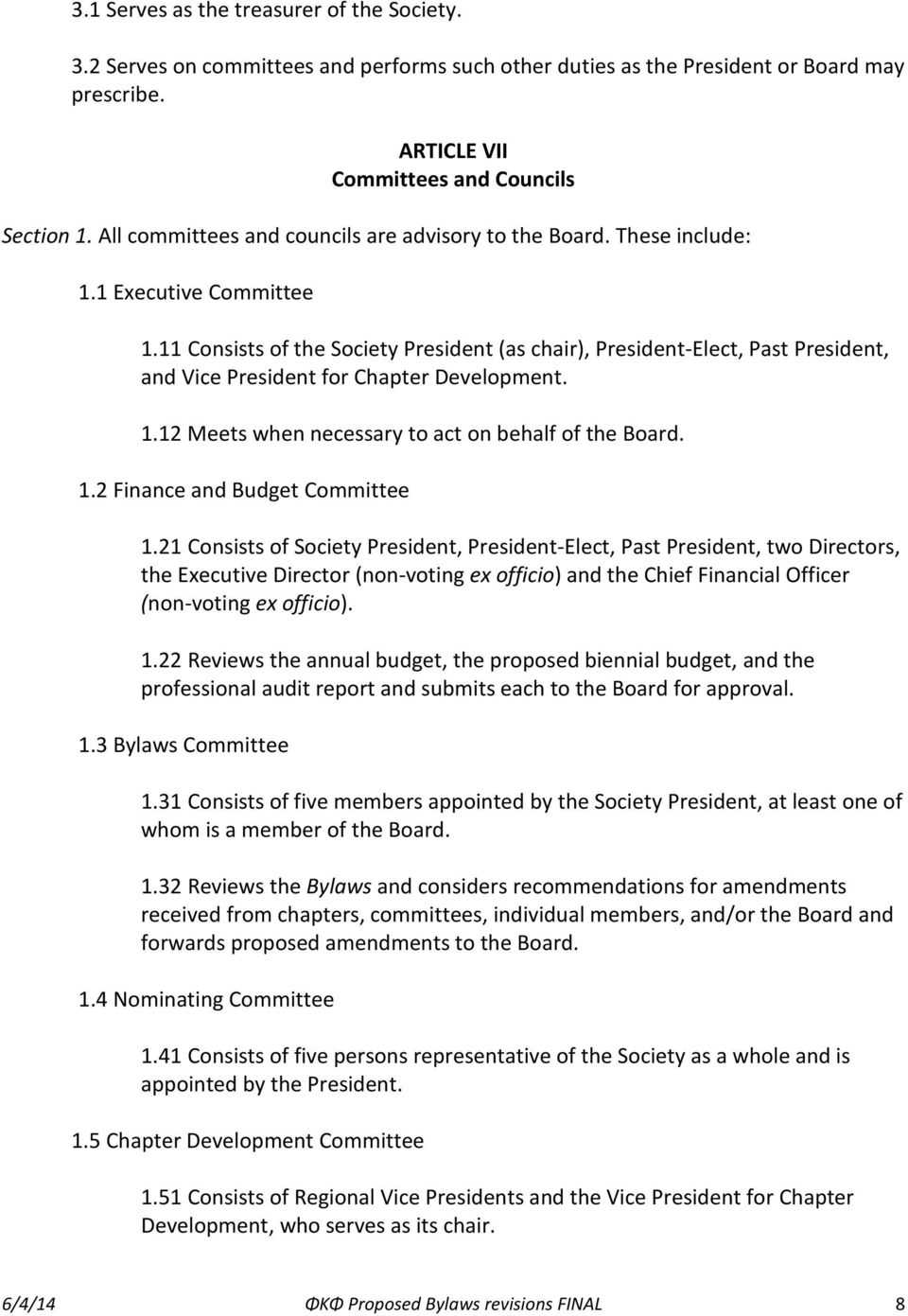 11 Consists of the Society President (as chair), President-Elect, Past President, and Vice President for Chapter Development. 1.12 Meets when necessary to act on behalf of the Board. 1.2 Finance and Budget Committee 1.