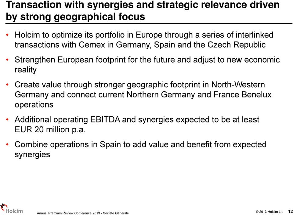 reality Create value through stronger geographic footprint in North-Western Germany and connect current Northern Germany and France Benelux operations