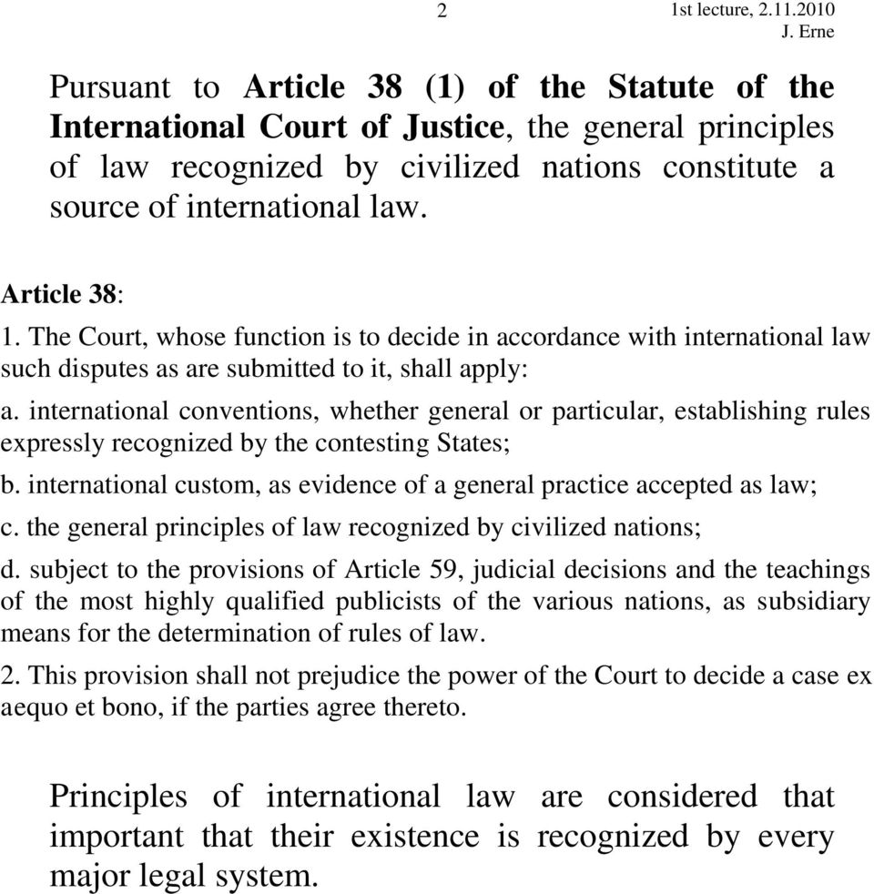 international conventions, whether general or particular, establishing rules expressly recognized by the contesting States; b.