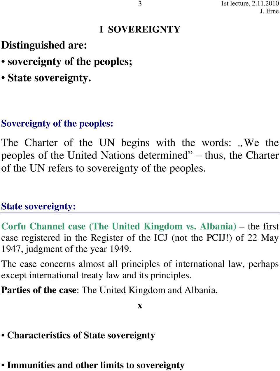 sovereignty of the peoples. State sovereignty: Corfu Channel case (The United Kingdom vs. Albania) the first case registered in the Register of the ICJ (not the PCIJ!