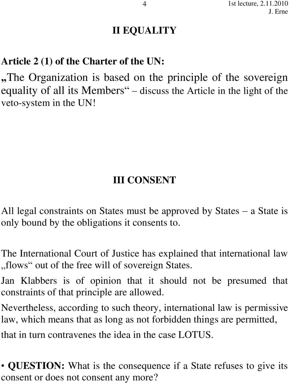 The International Court of Justice has explained that international law flows out of the free will of sovereign States.