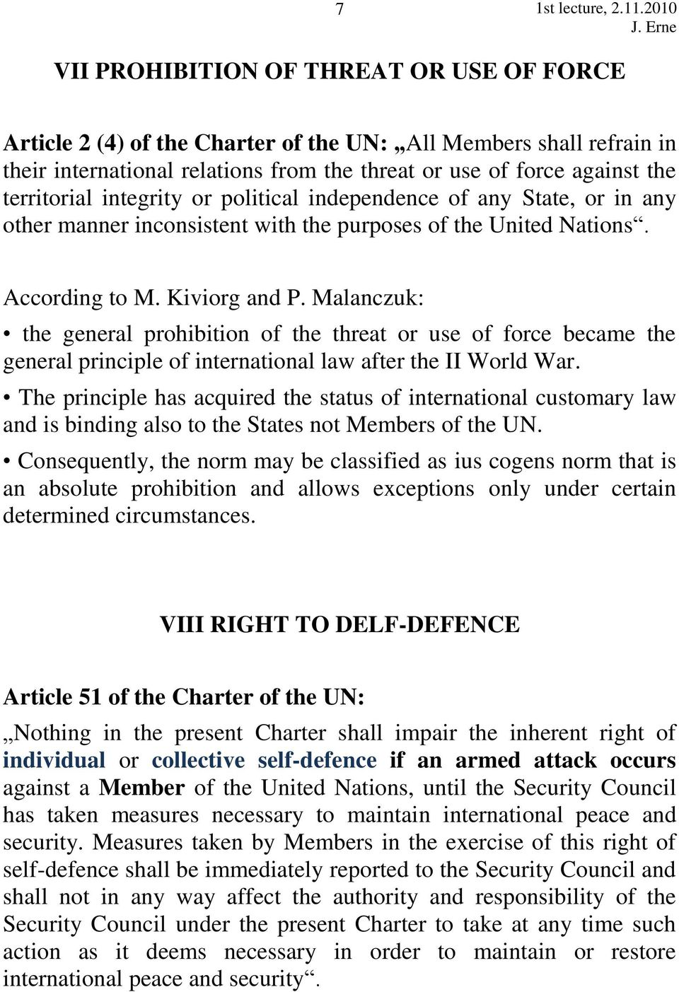 Malanczuk: the general prohibition of the threat or use of force became the general principle of international law after the II World War.