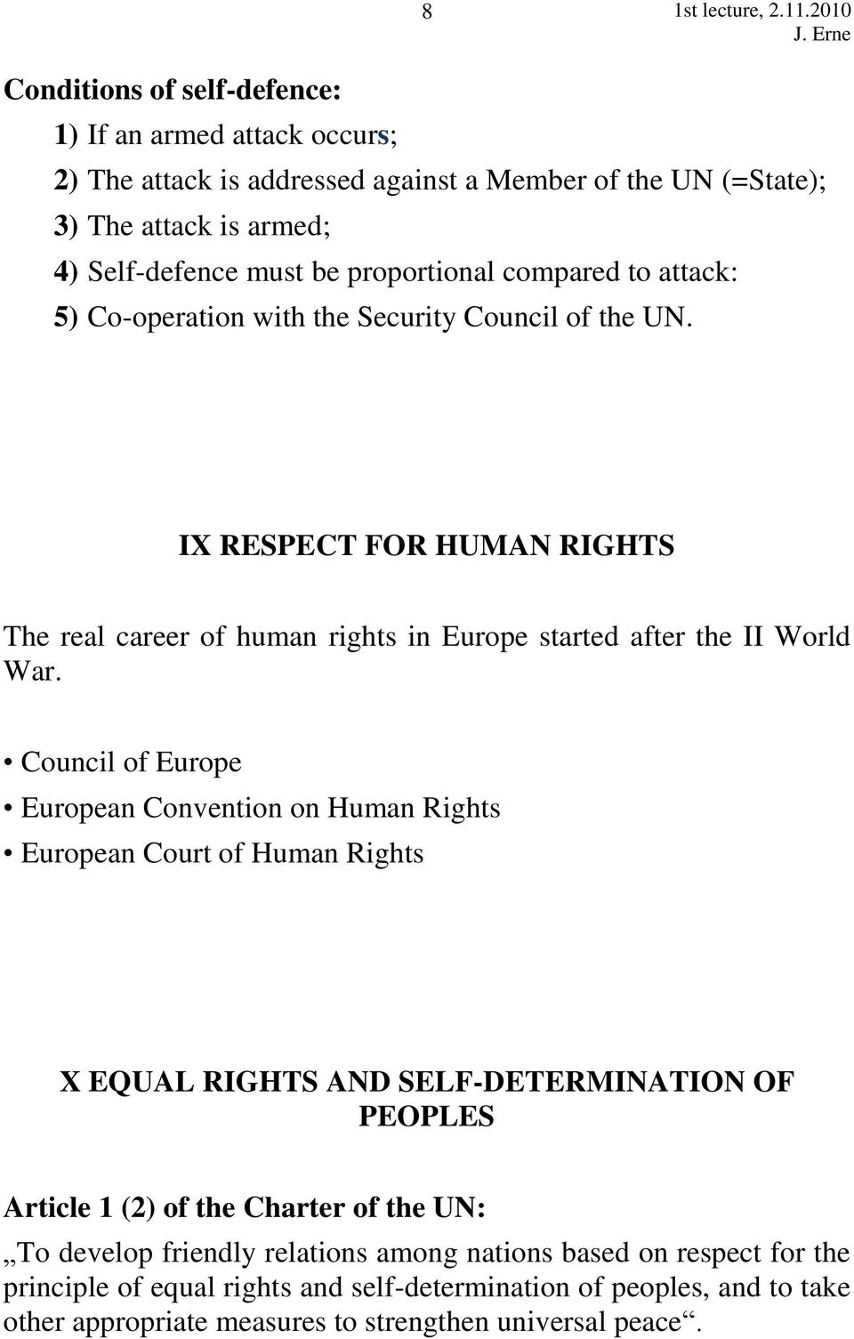 IX RESPECT FOR HUMAN RIGHTS The real career of human rights in Europe started after the II World War.