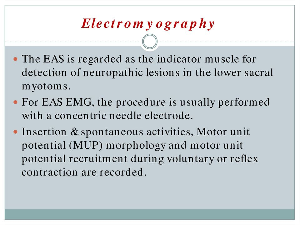 For EAS EMG, the procedure is usually performed with a concentric needle electrode.