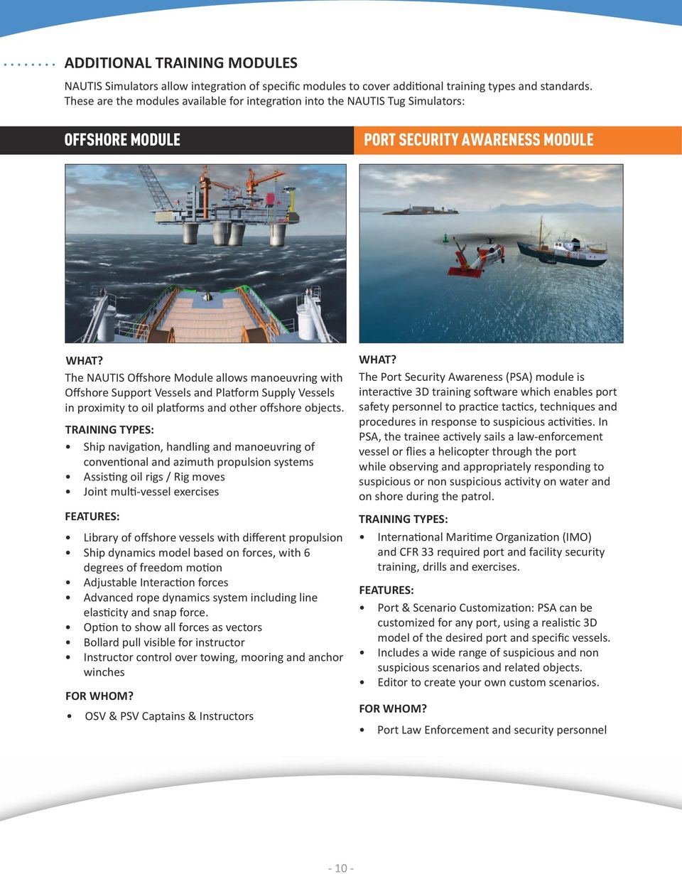 The NAUTIS Offshore Module allows manoeuvring with Offshore Support Vessels and Platform Supply Vessels in proximity to oil platforms and other offshore objects.