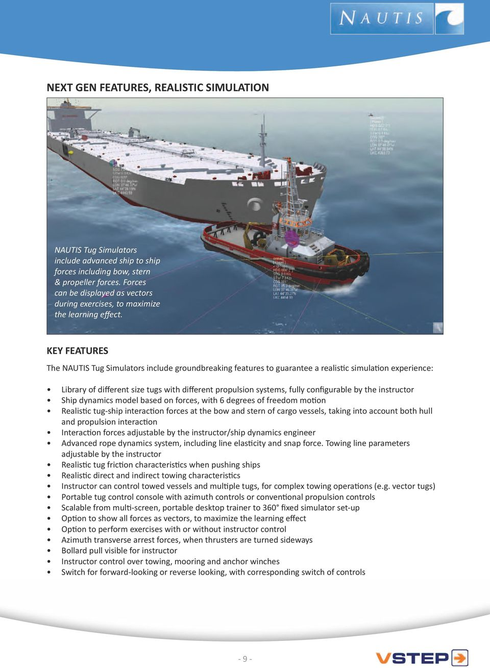 KEY FEATURES The NAUTIS Tug Simulators include groundbreaking features to guarantee a realistic simulation experience: Library of different size tugs with different propulsion systems, fully