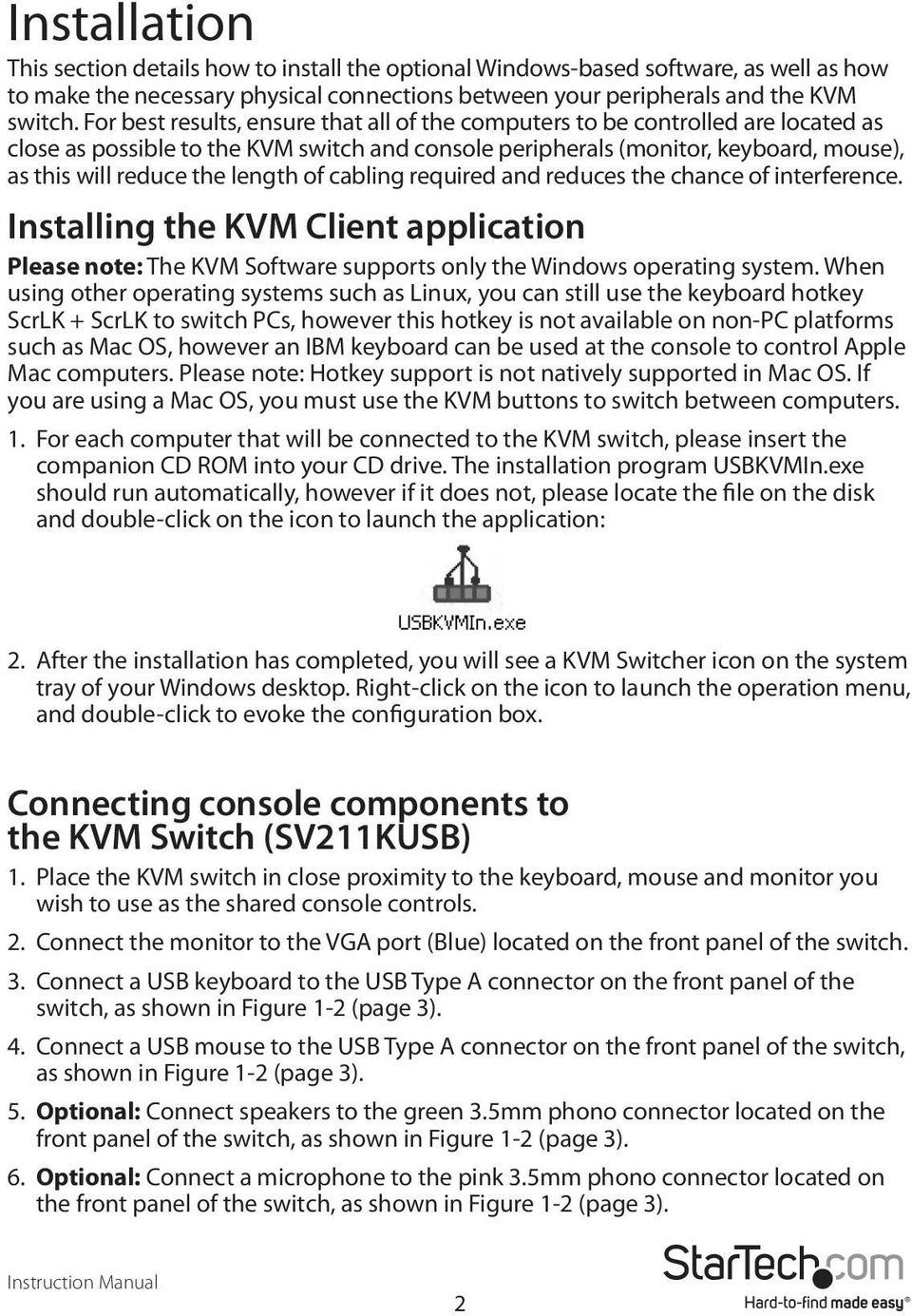 length of cabling required and reduces the chance of interference. Installing the KVM Client application Please note: The KVM Software supports only the Windows operating system.