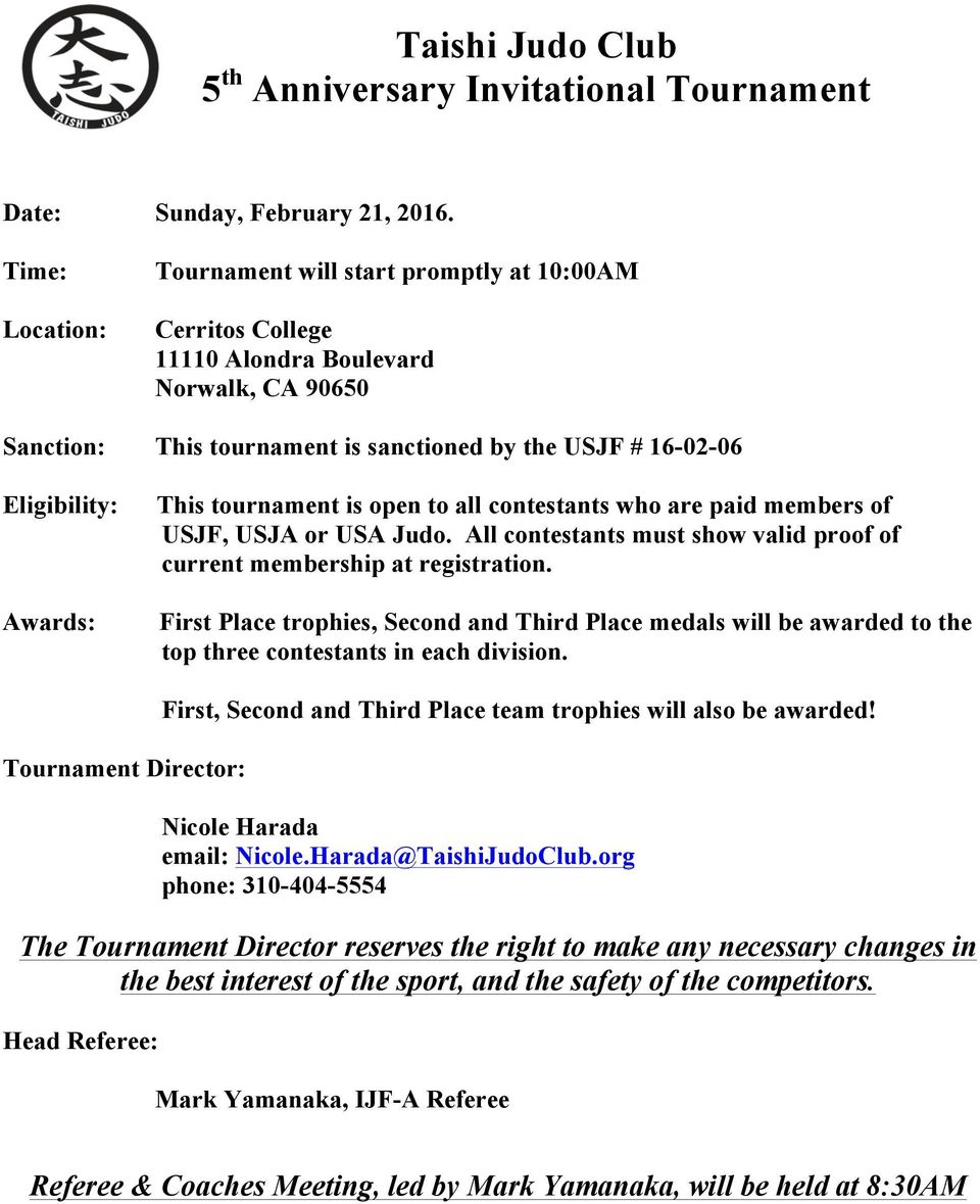 Awards: This tournament is open to all contestants who are paid members of USJF, USJA or USA Judo. All contestants must show valid proof of current membership at registration.