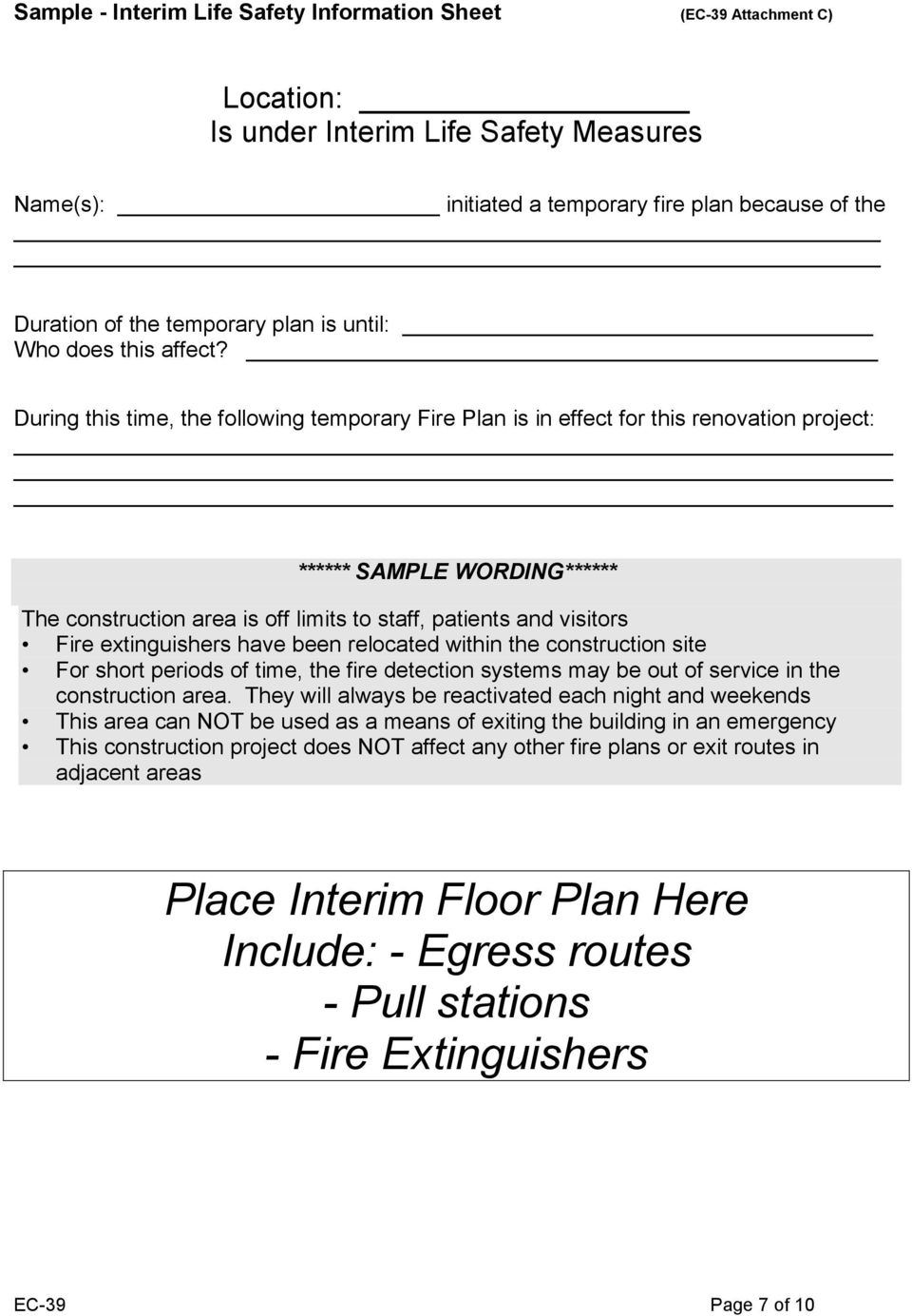 During this time, the following temporary Fire Plan is in effect for this renovation project: ****** SAMPLE WORDING****** The construction area is off limits to staff, patients and visitors Fire