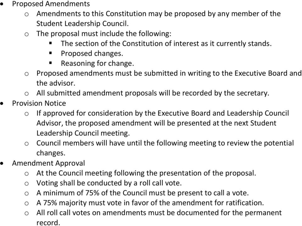 o Proposed amendments must be submitted in writing to the Executive Board and the advisor. o All submitted amendment proposals will be recorded by the secretary.