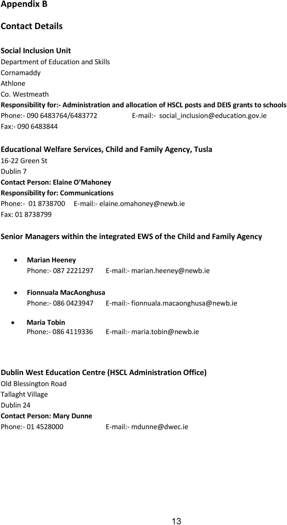 ie Fax:- 090 6483844 Educational Welfare Services, Child and Family Agency, Tusla 16-22 Green St Dublin 7 Contact Person: Elaine O Mahoney Responsibility for: Communications Phone:- 01 8738700