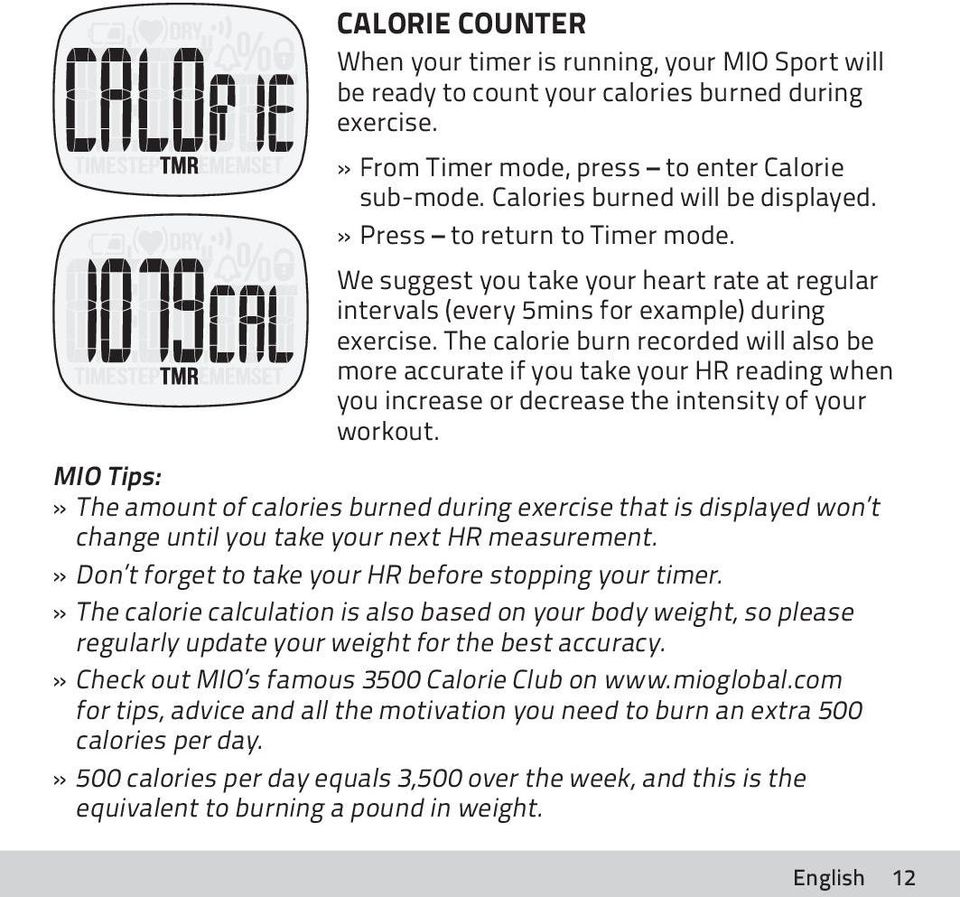 The calorie burn recorded will also be more accurate if you take your HR reading when you increase or decrease the intensity of your workout.