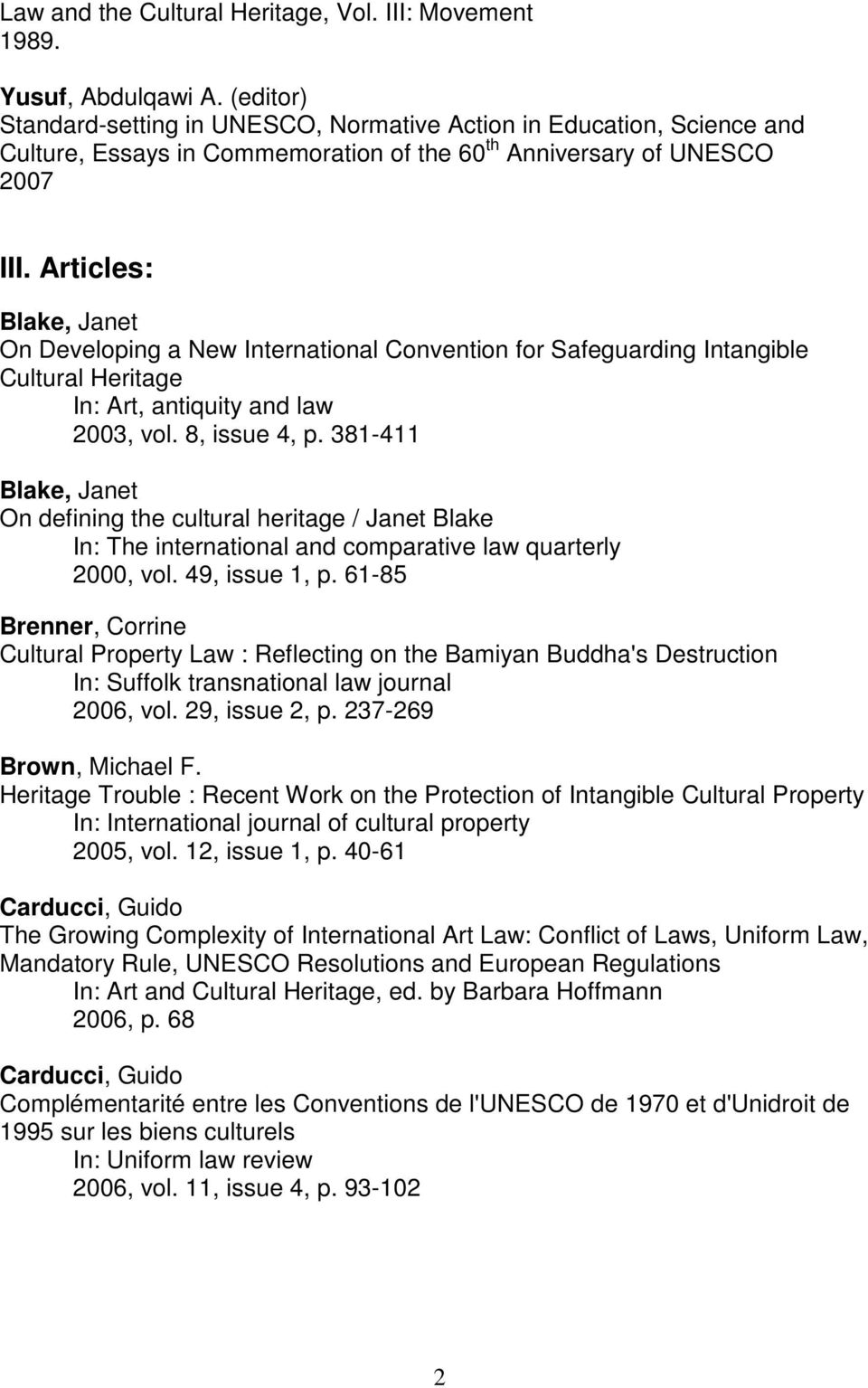 Articles: Blake, Janet On Developing a New International Convention for Safeguarding Intangible Cultural Heritage In: Art, antiquity and law 2003, vol. 8, issue 4, p.