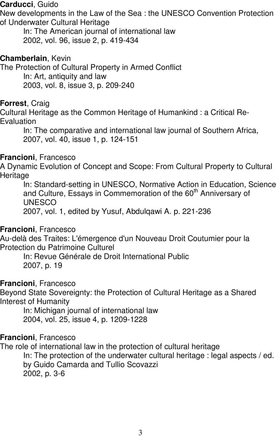 209-240 Forrest, Craig Cultural Heritage as the Common Heritage of Humankind : a Critical Re- Evaluation In: The comparative and international law journal of Southern Africa, 2007, vol.