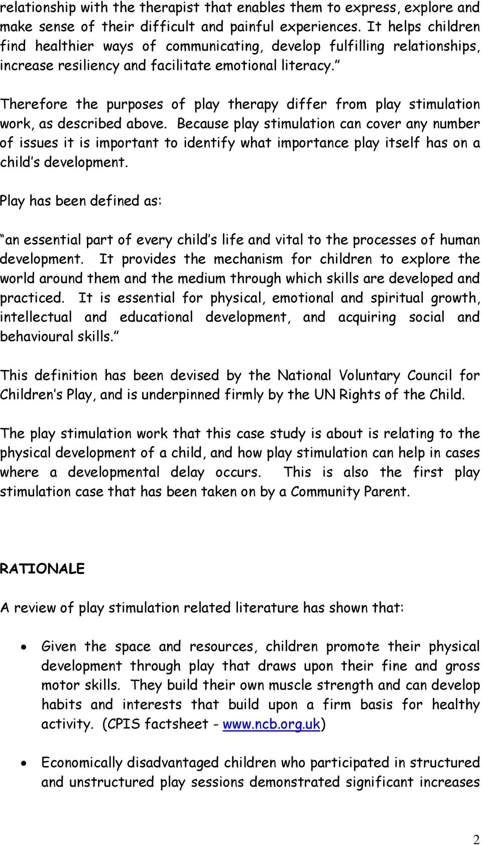 Therefore the purposes of play therapy differ from play stimulation work, as described above.