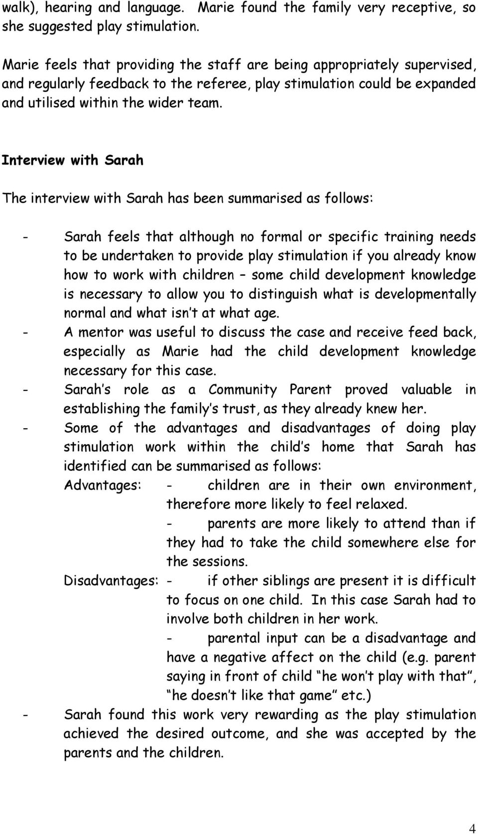 Interview with Sarah The interview with Sarah has been summarised as follows: - Sarah feels that although no formal or specific training needs to be undertaken to provide play stimulation if you