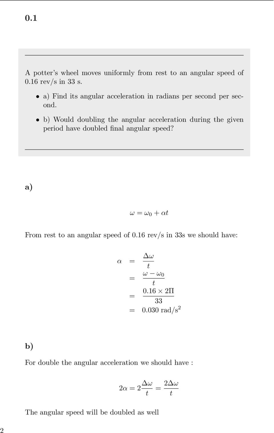 b) Would doubling the angular acceleration during the given period have doubled final angular speed?