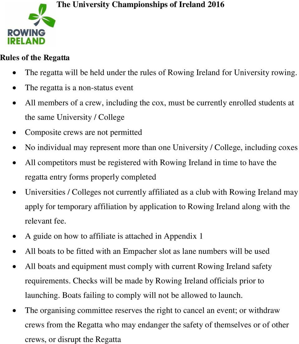 represent more than one University / College, including coxes All competitors must be registered with Rowing Ireland in time to have the regatta entry forms properly completed Universities / Colleges