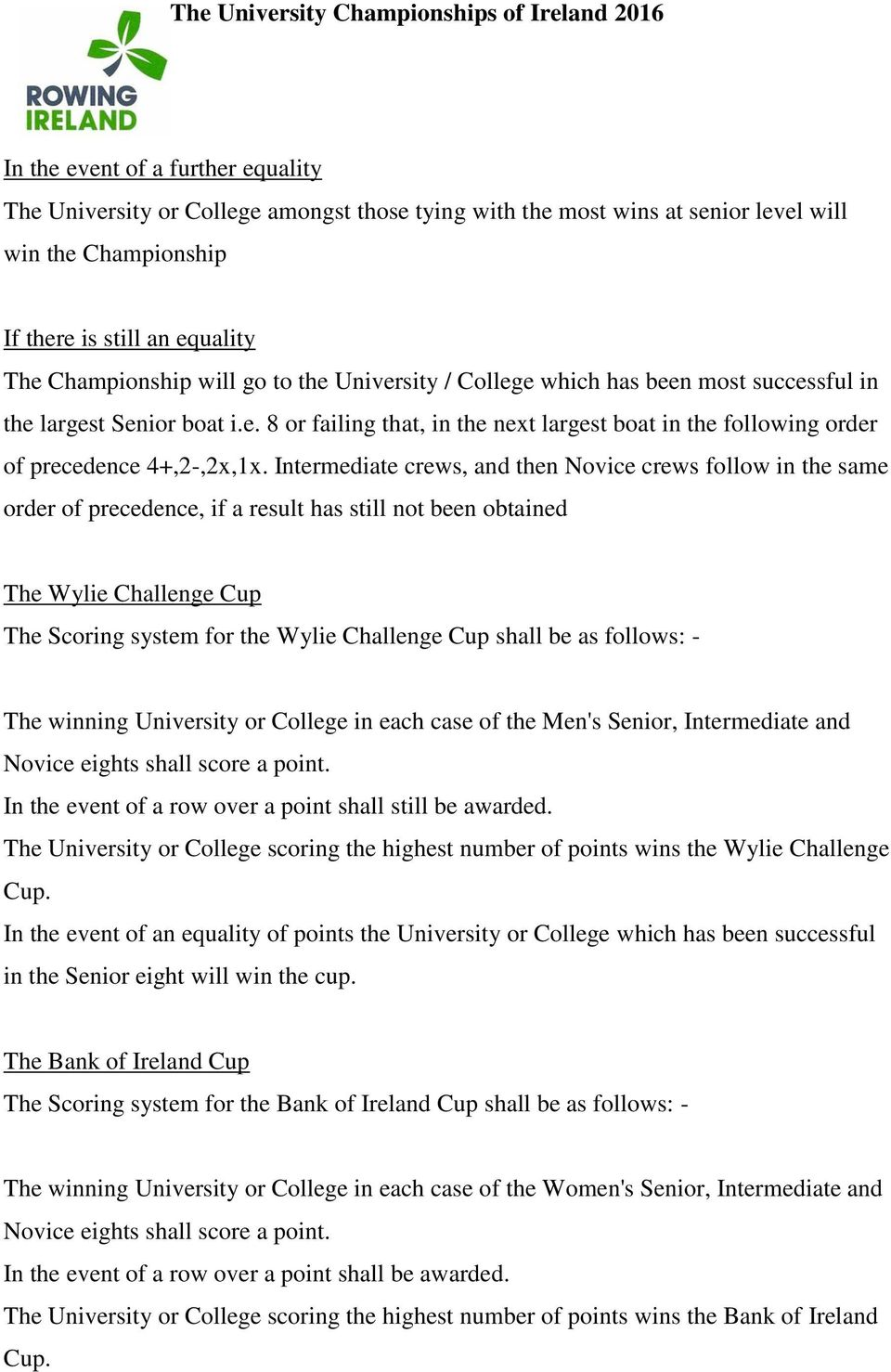Intermediate crews, and then Novice crews follow in the same order of precedence, if a result has still not been obtained The Wylie Challenge Cup The Scoring system for the Wylie Challenge Cup shall