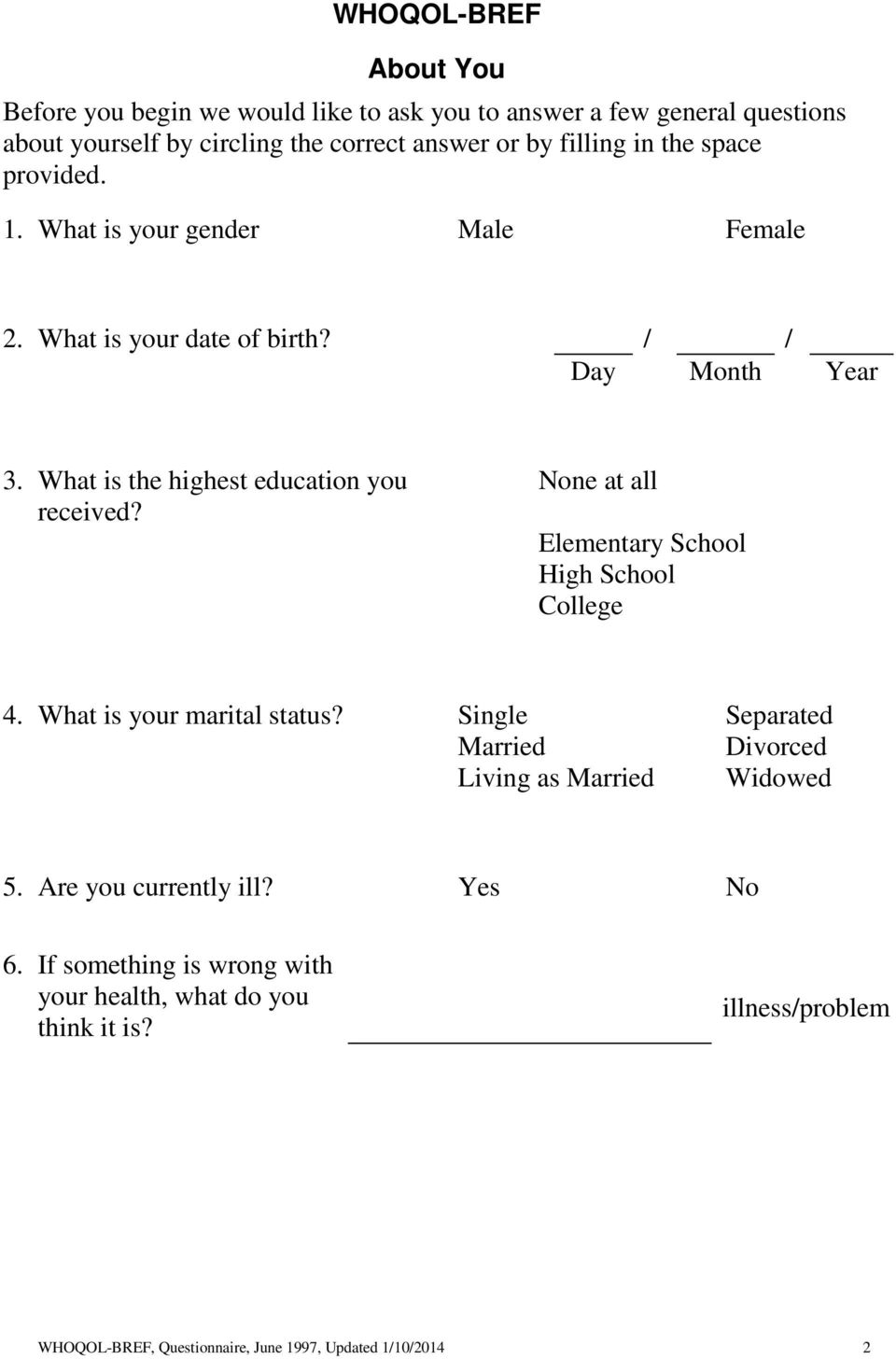 None at all Elementary School High School College 4. What is your marital status? Single Separated Married Divorced Living as Married Widowed 5.